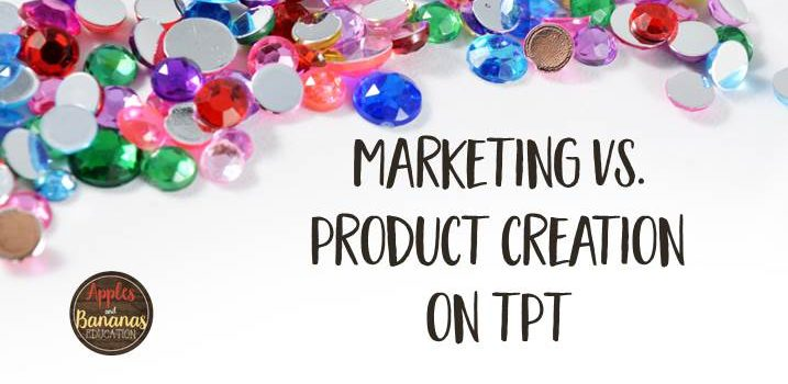 Marketing vs. Product Creation on TpT
