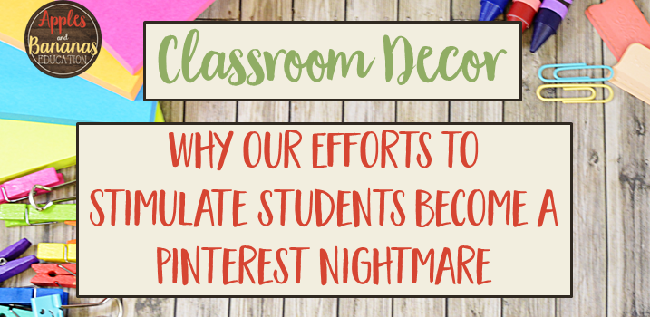 Classroom Decor – Why our Efforts to Stimulate Students Become a Pinterest Nightmare